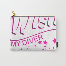 Wish my Diver knew Carry-All Pouch