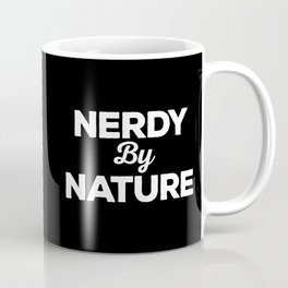 Nerdy By Nature Funny Quote Coffee Mug
