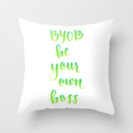 BYOB - Be Your Own Boss Throw Pillow