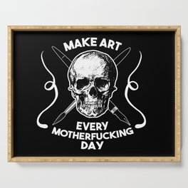 Make Art Every Motherfucking Day (white on black) Serving Tray