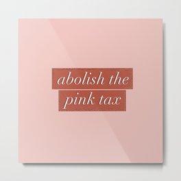Abolish the Pink Tax Metal Print