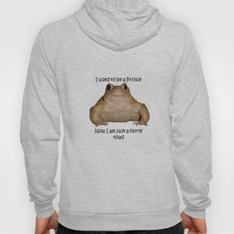 I Used To Be A Prince - Now I Am Just A Horny Toad Hoody
