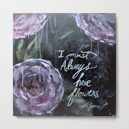 I Must Always Have Flowers Monet Metal Print