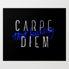 Carpe (that fucking) Diem (B&Y version) Art Print