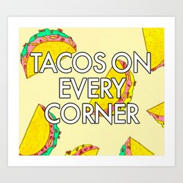 Taco Trucks On Every Corner Art Print