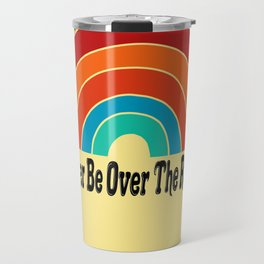 I'd Rather Be Over The Rainbow Travel Mug