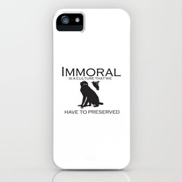 immoral is a culture that we have to preserved iPhone Case