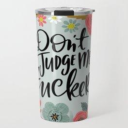 Pretty Sweary: Don't Judge Me, Fuckers Travel Mug