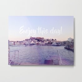 Enjoy this day! Metal Print