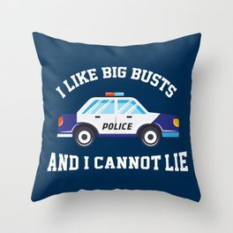 I Like Big Busts And I Cannot Lie - Funny Police Pun Gift Throw Pillow