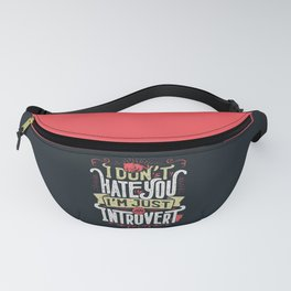 I don't hate you I'm just an introvert Fanny Pack