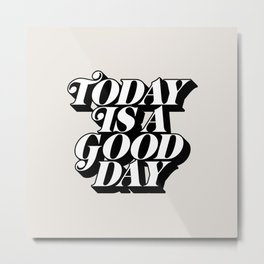 Today is a Good Day motivational poster black and white typography decor Metal Print
