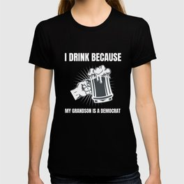 I Drink Because My Grandson Is A Democrat Republican graphic T-shirt