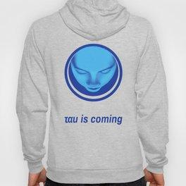 tau is coming Hoody