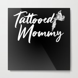 Tattooed Mommy Ink Lover Tattooing Mothers Day Metal Print