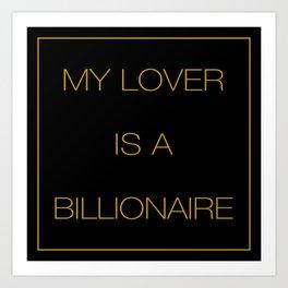 MY LOVER IS A BILLIONAIRE Art Print