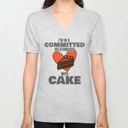 Love to Eat Cake I'm In a Committed Relationship With Cake Gift Unisex V-Neck