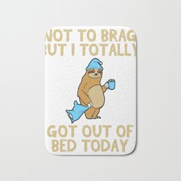 """For Animal Lovers Great Sloth Shirt For Animal Lover """"Not To Brag But I Totally Got Out Of Bed Bath Mat"""