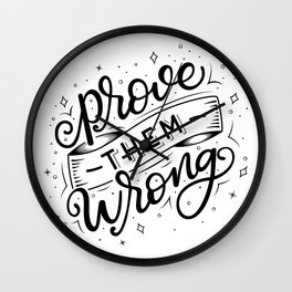 Prove them Wrong Black and White Wall Clock