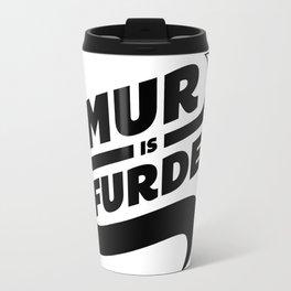 Mur is Furder Travel Mug
