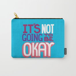It's Not Going To Be Okay. - A Lower Management Motivator Carry-All Pouch