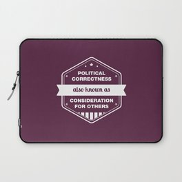 Political Correctness - also known as consideration for others Laptop Sleeve