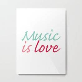 Music is Love Metal Print