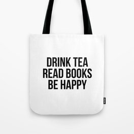 Drink Tea Read Books Be Happy Tote Bag