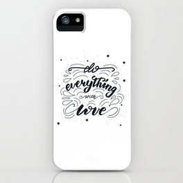 Do everything with love lettering design iPhone Case