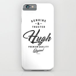 Genuine and Trusted Hugh iPhone Case