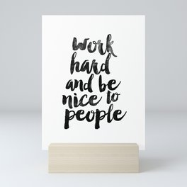 Work Hard and be Nice to People black and white typography poster black-white design bedroom wall Mini Art Print