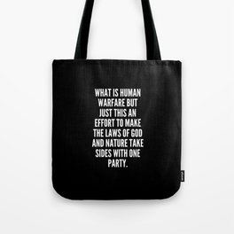 What is human warfare but just this an effort to make the laws of God and nature take sides with one party Tote Bag
