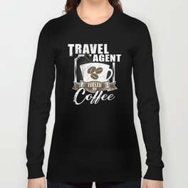 Travel Agent Fueled By Coffee Long Sleeve T-shirt