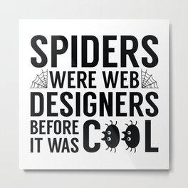 Spiders Were Web Designers Metal Print