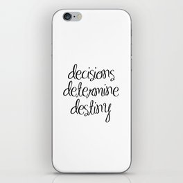 Inspirational Wall Art - Decisions Determine Destiny - Motivational Quote Wall Decor iPhone Skin