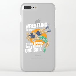Wrestling Because Other Sports Only Require One Ball Clear iPhone Case