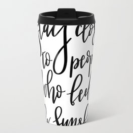 Stay close to people who feel like sunshine black lettering Travel Mug
