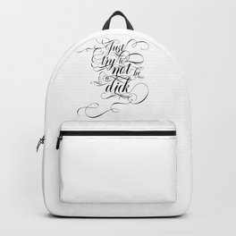 Just try to not be a dick (black text) Backpack