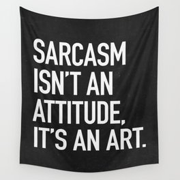 Sarcasm isn't an attitude, it's an art Wall Tapestry