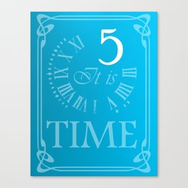 5 it is time Canvas Print