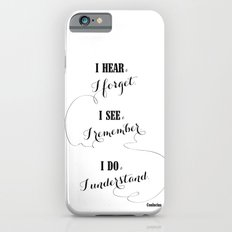 I hear and I forget Slim Case iPhone 6s