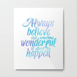 Always believe that sth wonderful is about to happen blue watercolor purple Metal Print