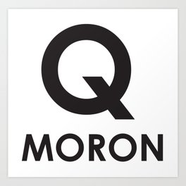 Q Moron - Resist the Alt Right Art Print