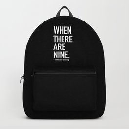 WHEN THERE ARE NINE. - Ruth Bader Ginsburg Backpack