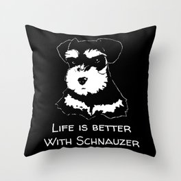 Life Is Better With Schnauzer Throw Pillow