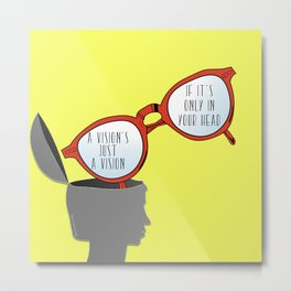 A Vision's Just a Vision if it's Only in Your Head Metal Print