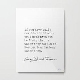 If you built castles..Henry David Thoreau Metal Print