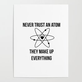 Never trust an atom. They make up everything Poster