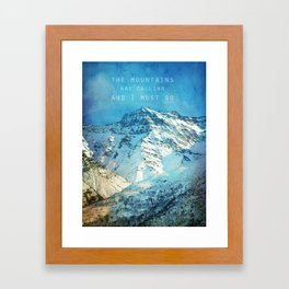 Adventure. The mountains are calling, and I must go. John Muir. Framed Art Print