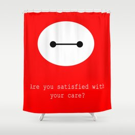 Are you satisfied with your care?  Shower Curtain